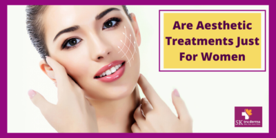 Are Aesthetic Treatments Just For Women | Aesthetic Treatment Near Me In Bangalore